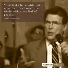 """""""God looks for quality not quantity. He changed the world with a handful of people."""" - B.H. Clendennen #quality #quantity #people"""