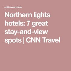 Northern lights hotels: 7 great stay-and-view spots   CNN Travel