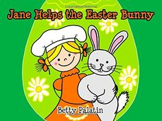 Jane Helps the Easter Bunny: An Easter Picture Book for Kids (Ages 4-6) (Jane and Her Friends) (Volume 1) by Betty Palatin http://www.amazon.com/dp/1508943052/ref=cm_sw_r_pi_dp_ljw8wb1DFBMK6