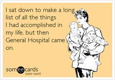 I sat down to make a long list of all the things I had accomplished in my life, but then General Hospital came on.