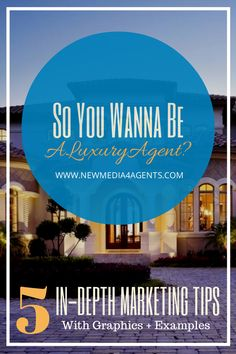 So You Wanna Be A Luxury Real Estate Agent? 5 In-Depth Marketing Tips [With Graphics & Examples]