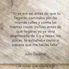 Yo ya era así... Julio Cortázar.