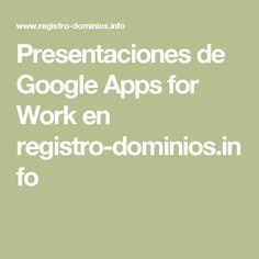 Presentaciones de Google Apps for Work en registro-dominios.info