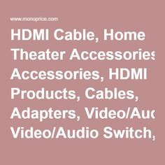 HDMI Cable, Home Theater Accessories, HDMI Products, Cables, Adapters, Video/Audio Switch, Networking, USB, Firewire, Printer Toner, and more! - Monoprice.com