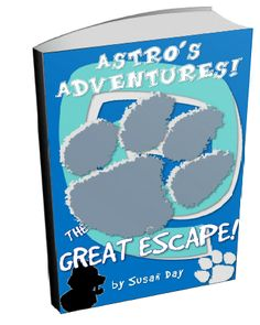Astro's Adventure: The Great Escape by Susan Day