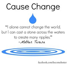 Cause change quote via www.Facebook.com/BecomeBetter and www.BecomeBetter.tv