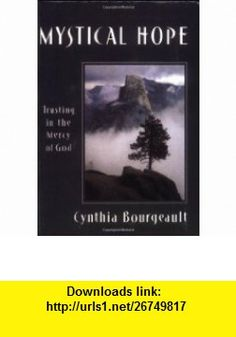 Mystical Hope Trusting in the Mercy of God (Cloister ) (9781561011933) Cynthia Bourgeault , ISBN-10: 1561011932  , ISBN-13: 978-1561011933 ,  , tutorials , pdf , ebook , torrent , downloads , rapidshare , filesonic , hotfile , megaupload , fileserve