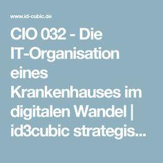 CIO 032 - Die IT-Organisation eines Krankenhauses im digitalen Wandel | id3cubic strategische IT-Unternehmensberatung