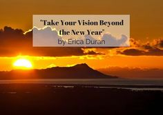 """""""Take Your Vision Beyond the New Year"""" by Erica Duran"""