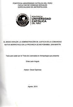 El modo awajún: la administración de justicia en la comunidad nativa morroyacu en la provincia de Moyobamba, San Martín/ Erika León Angulo. (2015) / F 3681.A87 L46