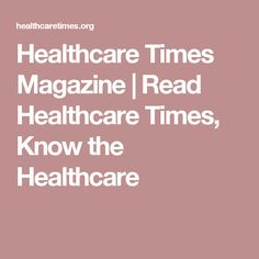 Healthcare Times Magazine | Read Healthcare Times, Know the Healthcare