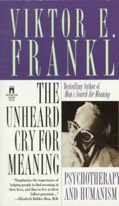 The Unheard Cry for Meaning by Viktor E. Frankl