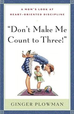 Don't Make Me Count to Three! Supposed to be the best parenting book out there.