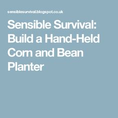 Sensible Survival: Build a Hand-Held Corn and Bean Planter