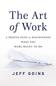 The Art of Work: A Proven Path to Discovering What You We...