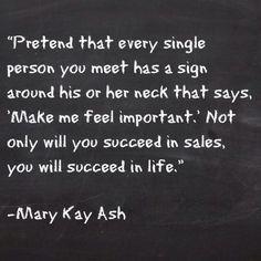 Make everyone you meet feel important. Be PRESENT!