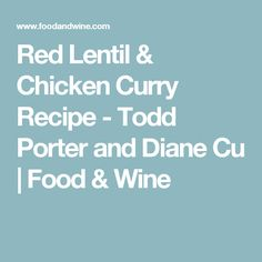 Red Lentil & Chicken Curry Recipe - Todd Porter and Diane Cu | Food & Wine