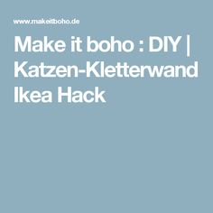 Make it boho : DIY | Katzen-Kletterwand Ikea Hack