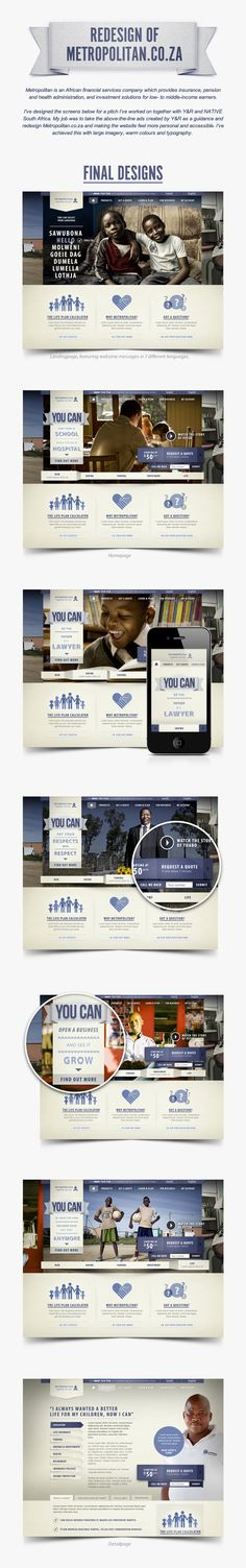 Redesign of Metropolitan.co.za by Nelleke van der Maas, via Behance *** Metropolitan is an African financial services company which provides insurance, pension and health administration, and investment solutions for low- to middle-income earners...