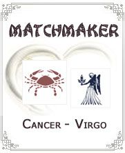 Cancer and Virgo:-Cancer and Virgo make relationship which is fairly sensitive and caring. They both show respect for each other with down to earth natures of them. They keep it simple but enriched with lots of good virtues. There is fair amount of compatibility between them. They both feel secure and safe with each other...