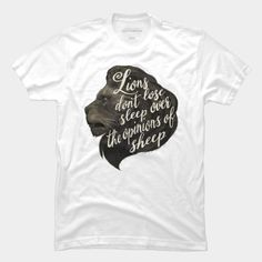 Lions Don't Lose Sleep Over The Opinions Of Sheep T Shirt By Lauragraves Design By Humans