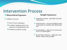 Intervention Process Hierarchical Exposure  Ladders to success  Use F. techniques  Combine imaginal and in vivo . Coping Skills, Social Skills, Separation Anxiety Disorder, Anxiety Activities, Exposure Therapy, Motivational Interviewing, In Vivo, Different Feelings, Fight Or Flight