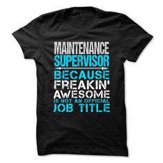 MAINTENANCE SUPERVISOR - Freaking awesome T-Shirt Hoodie Sweatshirts uai. Check price ==► http://graphictshirts.xyz/?p=63158