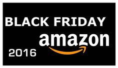 Black Friday Amazon 2016 CHOLLOS con mayúsculas