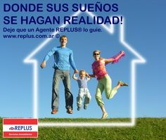 DONDE SUS SUEÑOS SE HAGAN REALIDAD! Deje que un Agente REPLUS® lo guie. www.replus.com.ar ©