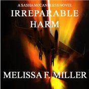 IRREPARABLE HARM audiobook 1 in the Sasha McCandless Legal Thriller seriers by Melissa F. Miller. There's a smartphone app capable of crashing a commercial jet. And it's for sale to the highest bidder. A plane slams into the side of a mountain, killing everyone aboard. But, as attorney Sasha McCandless digs into the case, she learns the crash was no accident. She joins forces with a federal air marshal and they race to prevent another crash. #audiobook #legal #thriller #PIttsburgh