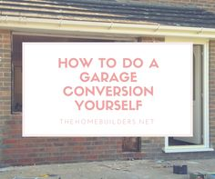 How to Do a Garage Conversion Yourself - The Home Builders