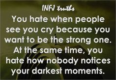 The plight in being selfless is such that often no-one notices that you too have dark days. And this is often the case for INFJs.