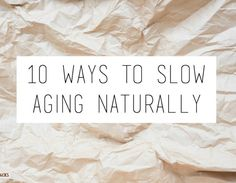 10 Ways to Slow Aging Naturally