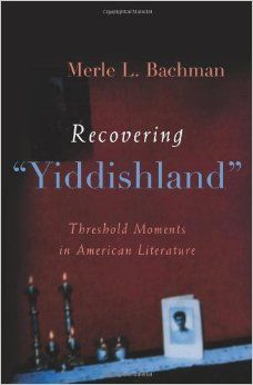 "Recovering ""Yiddishland"" : threshold moments in American literature / Merle L. Bachman"