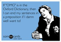 If 'OMG' is in the Oxford Dictionary, then I can end my sentences in a preposition if I damn well want to!