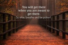 Relax, Breathe, Be Patient