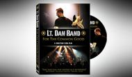 """DVD: """"Lt. Dan Band: For the Common Good"""" -- Jonathan Flora's award-winning feature-length documentary that transcends genres and celebrates America's heroes.  This moving film chronicles the journey of Academy Award nominated actor, Gary Sinise who since 9/11, has vowed to never to forget those who are willing to give all.  (Proceeds from DVD sales benefit many worthy causes through the Gary Sinise Foundation.)"""