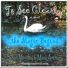 """""""...the Magic Begins..."""" :)  To See Clearly – A Novel of Mystical Enchantment  Visionary Fiction visionarynovels.com  """"This is an exciting story filled with: love; friendship; light and darkness; good and evil; adventures; and the sweetness of life..."""" LGraika ...amazon review :)   Facebook: Susan Monday – Author amazon.com/author/susanmonday amazon.com/author/maryanthony   Visionary Fiction Romance , Mystical Fiction Romance , Spiritual Fiction Romance susanmonday.com"""