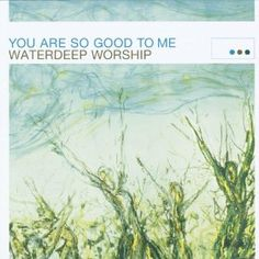 """You Are So Good To Me - Waterdeep Worship.  Great worship album from one of the best christian bands out there (Waterdeep). It has always been a pet peeve of mine to turn on the radio & hear the song """"You Are So Good to Me"""" being attributed to Third Day. While Third Day did a fantastic cover of the song, it was WATERDEEP that wrote it & originially recorded it. Actually, the first recording of the song was an acoustic version featured on the album """"Enter the Worship Circle"""" w/ 100 Portraits."""
