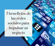 7 beneficios de las redes sociales para impulsar su negocio La Red, Socialism, Online Marketing, Marketing Strategies, Social Networks, Business