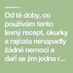 Od té doby, co používám tento levný recept, okurky a rajčata nenapadly žádné nemoci a daří se jim jedna radost! - primanatura.cz Everyday Hacks, Food And Drink, Humor, Math, Gardening, Origami, Fitness, Compost, Humour