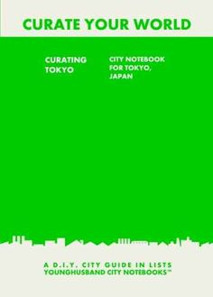 Curating Tokyo: City Notebook For Tokyo, Japan
