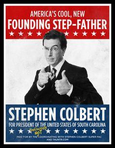 Stephen Colbert Campaign Poster - he rocks!  #Colbert for #President