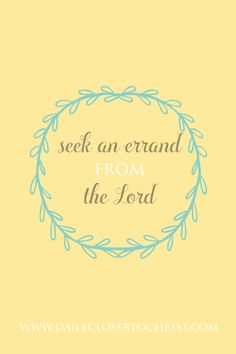 Seek an errand from the Lord