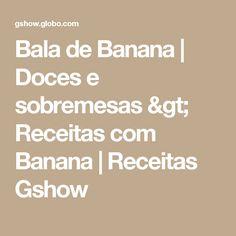 Bala de Banana | Doces e sobremesas > Receitas com Banana | Receitas Gshow