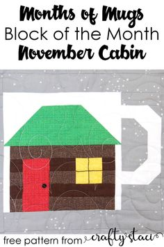 Months of Mugs Block of the Month - November Cabin by Crafty Staci #bom #blockofthemonth #monthsofmugs #calendarquilt #quiltblock
