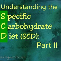 Understanding the Specific Carbohydrate Diet: Part II