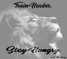 stay hungry, work hard, let your success speak for itself. #onlythestrong #alwayshungry #alwaysstronger