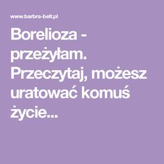 Borelioza - przeżyłam. Przeczytaj, możesz uratować komuś życie... Life Hacks, Beauty Hacks, Medicine, Health, Tips, Detox Waters, Food, Health Care, Advice
