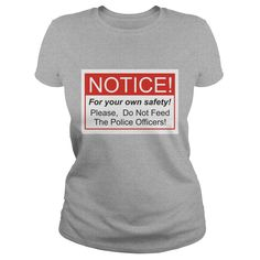 Do Not Feed The Police Officers! Shirt #gift #ideas #Popular #Everything #Videos #Shop #Animals #pets #Architecture #Art #Cars #motorcycles #Celebrities #DIY #crafts #Design #Education #Entertainment #Food #drink #Gardening #Geek #Hair #beauty #Health #fitness #History #Holidays #events #Home decor #Humor #Illustrations #posters #Kids #parenting #Men #Outdoors #Photography #Products #Quotes #Science #nature #Sports #Tattoos #Technology #Travel #Weddings #Women